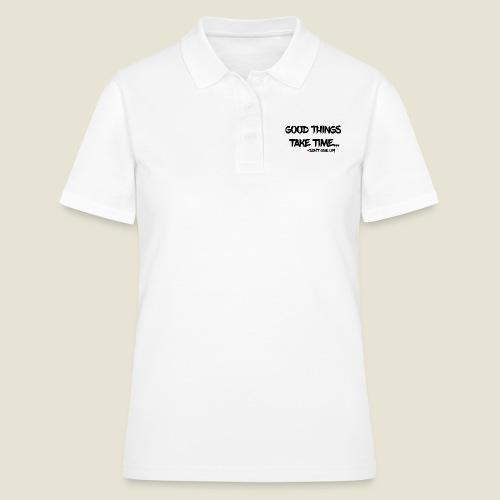 Good things take time... - Frauen Polo Shirt