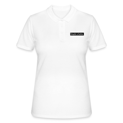 Simple Is Better - Women's Polo Shirt