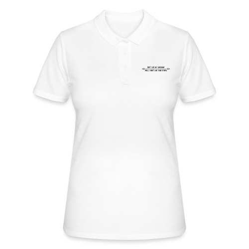 Dont like my sarcasm Well i dont like your stupid - Frauen Polo Shirt