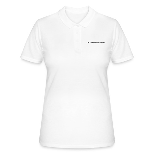 No I will not fix your computer - Women's Polo Shirt