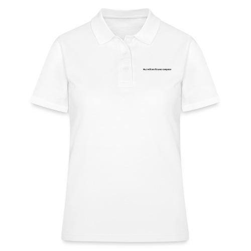 No I will not fix your computer - Women's Polo Shirt