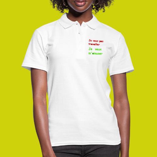 Mug je veux pas travailler je veux m'amuser - Women's Polo Shirt