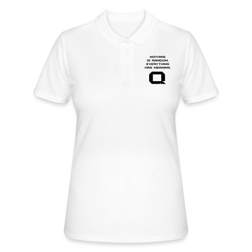 Nothing is random. Everything has meaning. - Frauen Polo Shirt