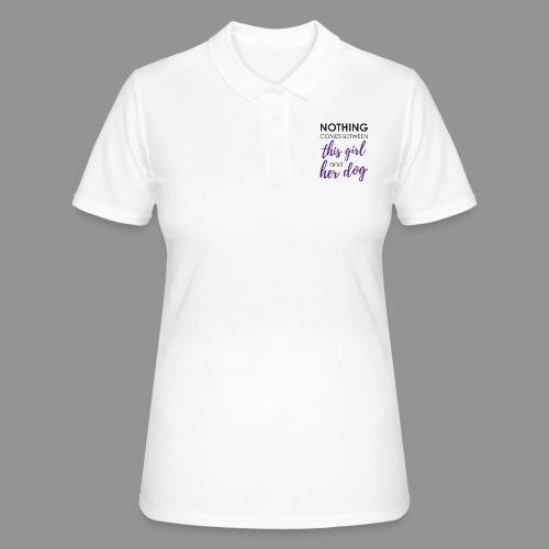 Nothing comes between this girl her and her dog - Women's Polo Shirt