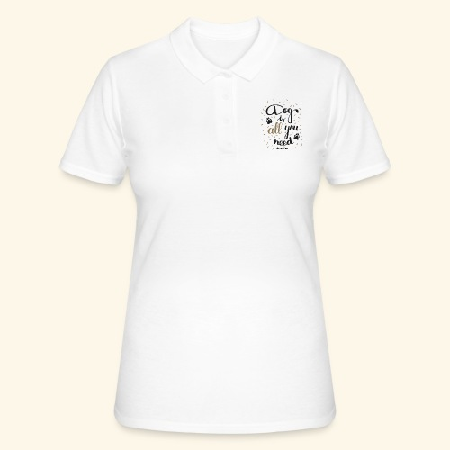 DOG IS ALL YOU NEED - Women's Polo Shirt