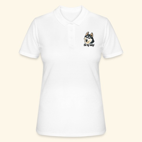 Chien husky Be my baby! - Women's Polo Shirt