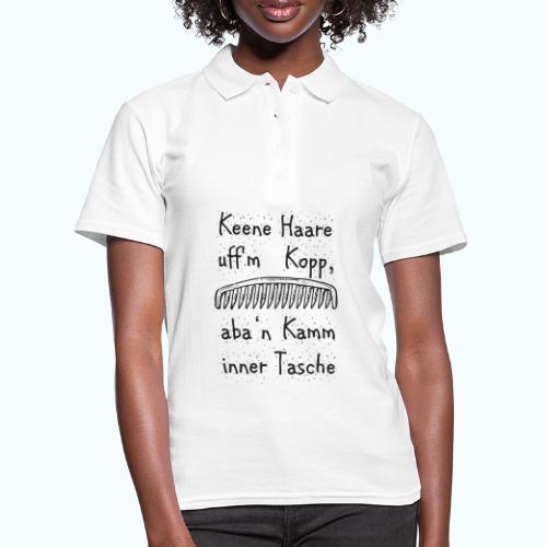 Keene Haare uff´m Kopp, aba ´n Kamm in der Tasche! - Women's Polo Shirt