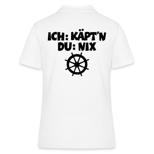 Ich: Käpt'n - Du: Nix (Steuer) Segel Spruch - Frauen Polo Shirt