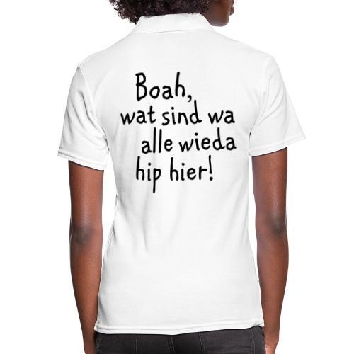 Boah, wat sind wa wieda alle hip hier! - Frauen Polo Shirt