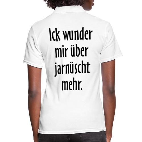 Ick wunder mir über jarnüscht mehr - Berlin Spruch - Frauen Polo Shirt