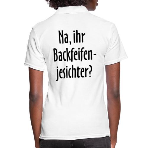 Na, ihr Backfeifenjesichter? - Frauen Polo Shirt