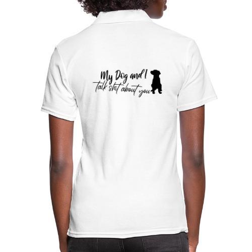 My Dog & I talk Shit about you! Mein Hund und ich! - Frauen Polo Shirt