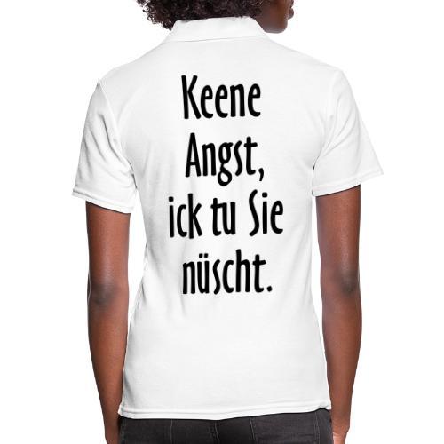 Keene Angst, ick tu Sie nüscht - Berlin Spruch - Frauen Polo Shirt