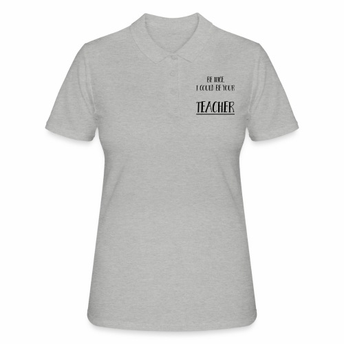 Be nice, I could be your teacher - Frauen Polo Shirt