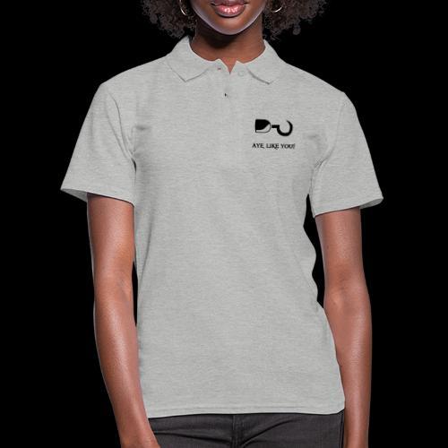 ~ Aye, like you! ~ - Frauen Polo Shirt