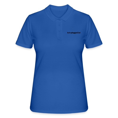 Is it plugged in - Women's Polo Shirt