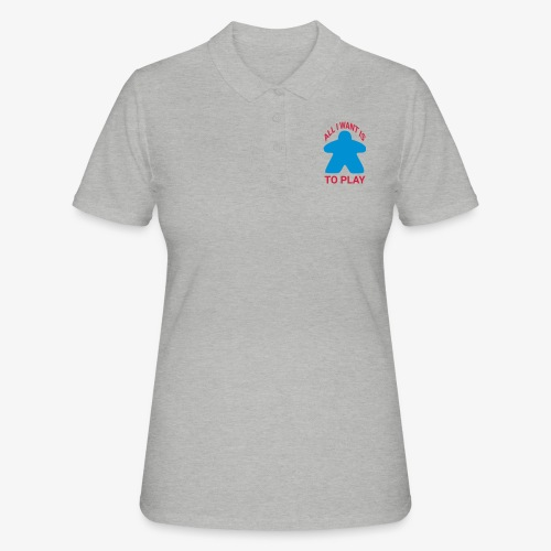 All I want is to play - Women's Polo Shirt