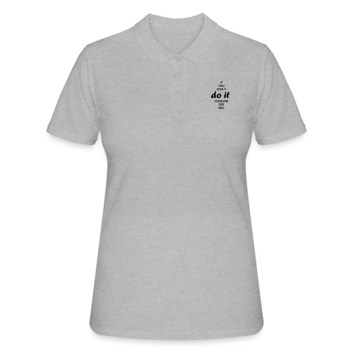 if you dont do it someone else will - Women's Polo Shirt