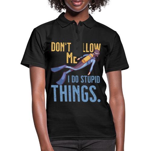 Don't follow me I do stupid things - Frauen Polo Shirt