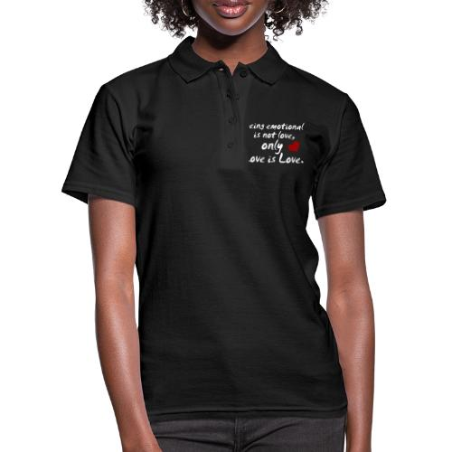 Being emotional is not love, only love is love. - Frauen Polo Shirt