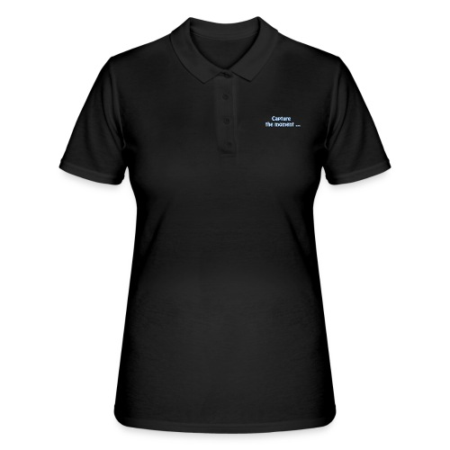 capture the moment photographer`s slogan - Women's Polo Shirt