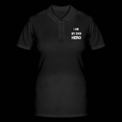 I AM MY OWN HERO - Women's Polo Shirt