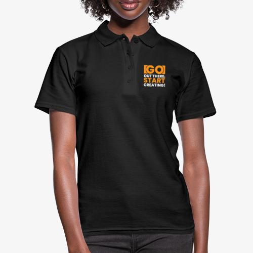 GO OUT THERE, START CREATING!! - Women's Polo Shirt