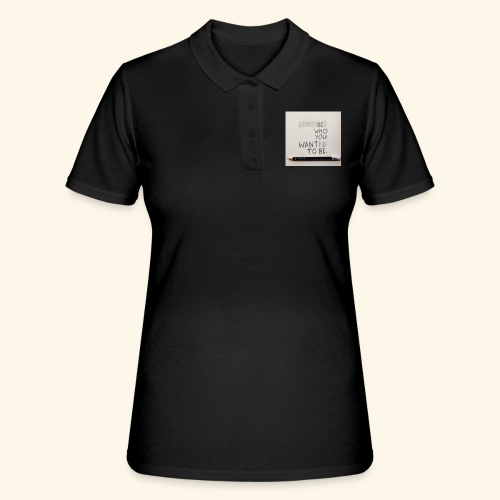 Be who you want to be - Women's Polo Shirt