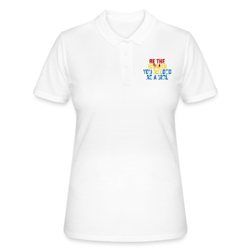 Be the woman you needed as a girl - Women's Polo Shirt