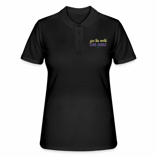 Give this world good energy - Women's Polo Shirt