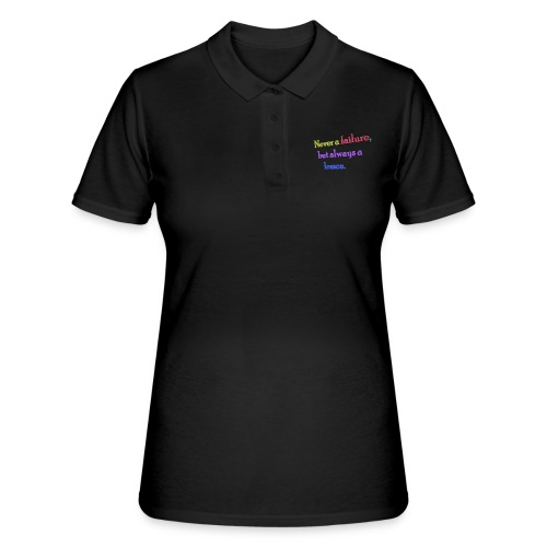 Never a failure but always a lesson - Women's Polo Shirt