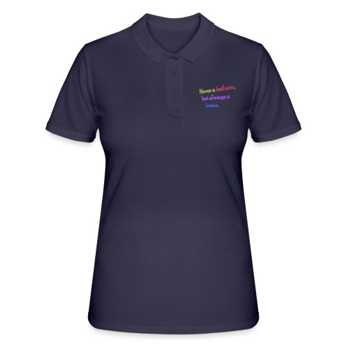 Never a failure but always a lesson - Women's Polo Shirt