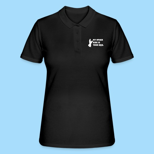 My other ride is your Dad - Frauen Polo Shirt
