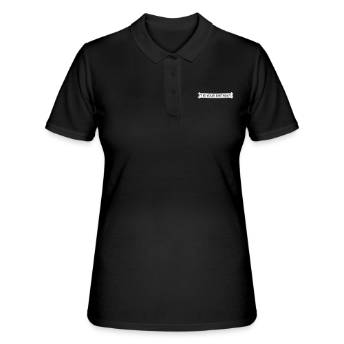 It is your birthday. - Women's Polo Shirt