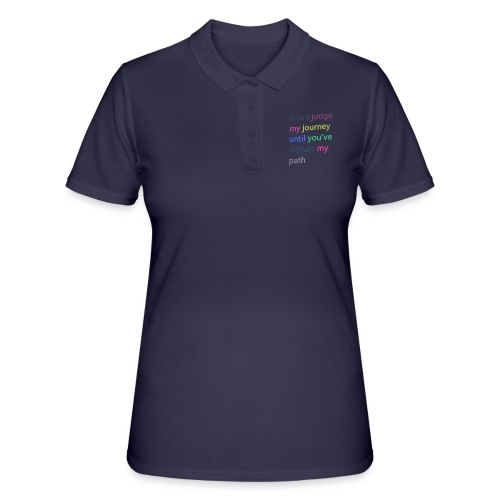 Dont judge my journey until you've walked my path - Women's Polo Shirt