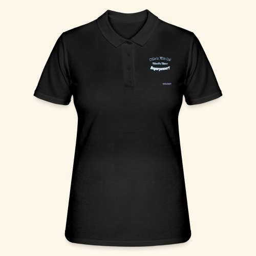Nobody Likes Me! What's Your Superpower? - Women's Polo Shirt