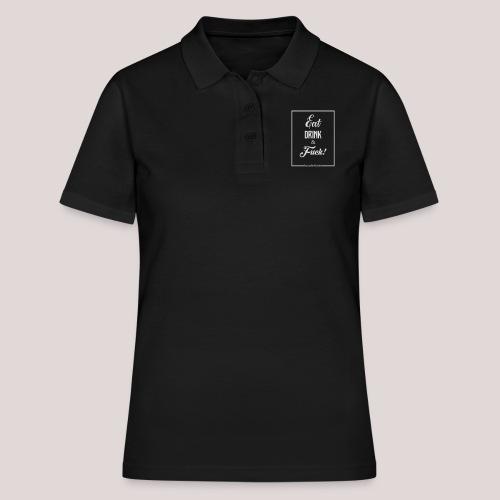 eat, drink & fuck! - Women's Polo Shirt