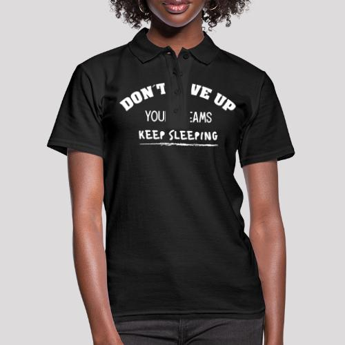 DON´T GIVE UP YOUR DREAMS - KEEP SLEEPING - Frauen Polo Shirt