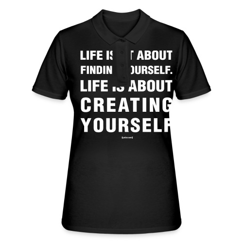 Life isn't about finding yourself. - Women's Polo Shirt