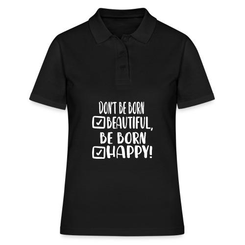 Don t be born beautiful be born happy White - Frauen Polo Shirt