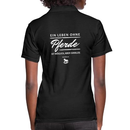 Leben ohne Pferde sinnlos - Frauen Polo Shirt