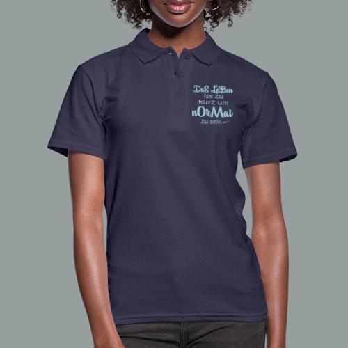 Das Leben ist zu kurz um normal zu sein - Frauen Polo Shirt