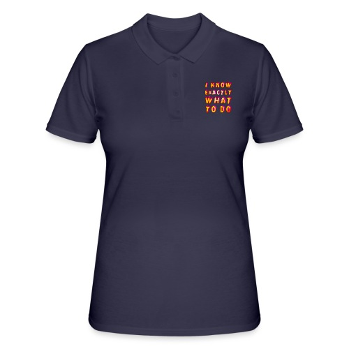 I know exactly what to do - Women's Polo Shirt