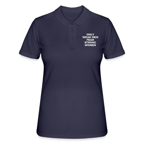 #OnlyWeakMenFearStrongWomen - Frauen Polo Shirt