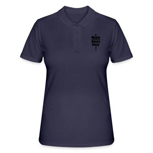 A Meme A Day Keeps the Noose Away - Women's Polo Shirt