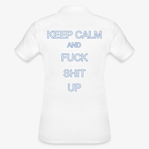 Keep Calm and Fuck Shit Up - Polo donna