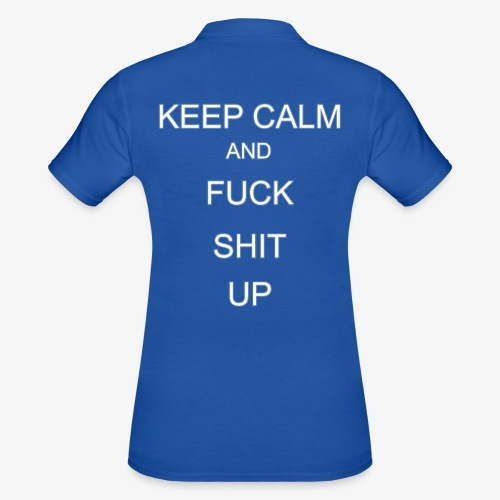 Keep Calm and Fuck Shit Up - Women's Polo Shirt