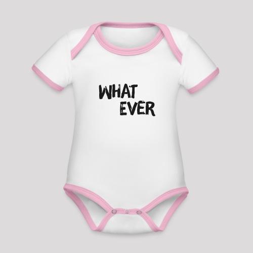 What ever - Cooler Spruch - Baby Bio-Kurzarm-Kontrastbody