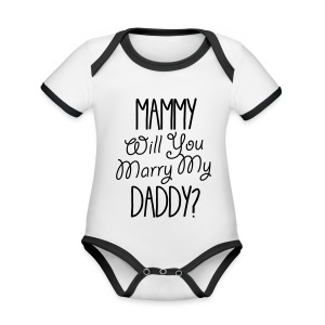 Mammy Will You Marry My Daddy - Organic Baby Contrasting Bodysuit