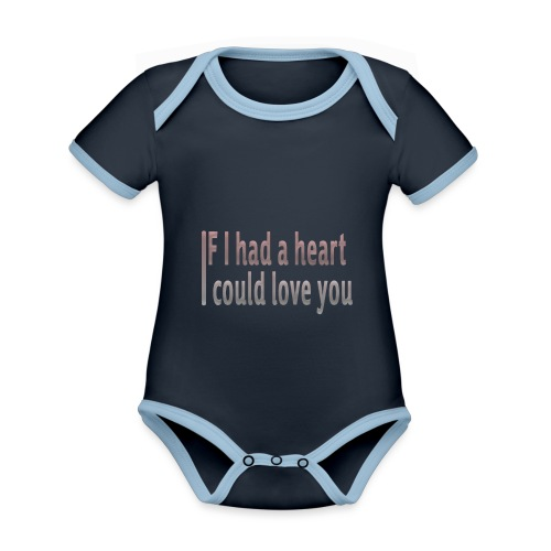 if i had a heart i could love you - Organic Baby Contrasting Bodysuit